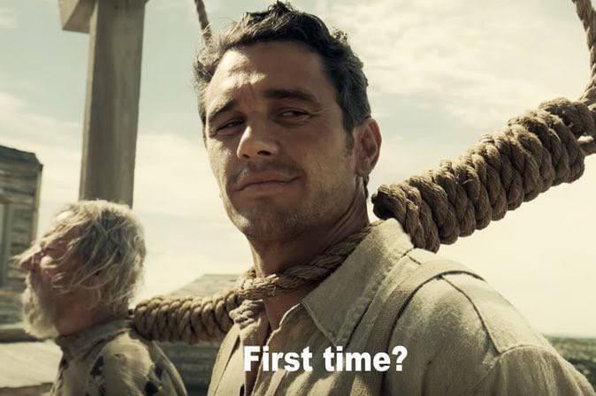 First time? James Franco hanging meme.